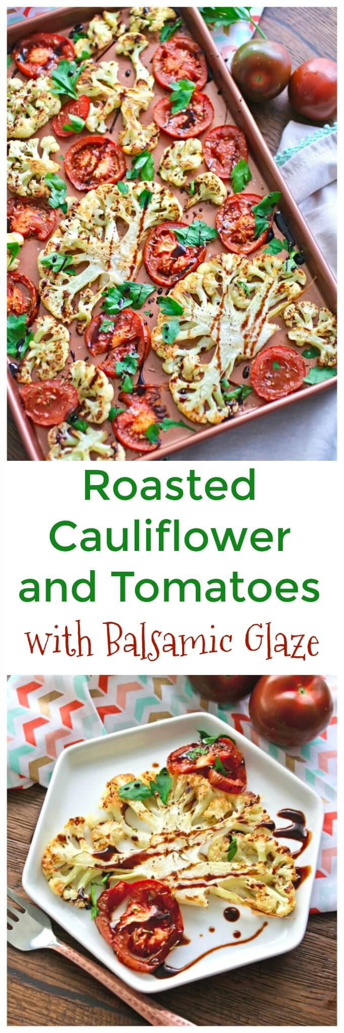 Roasted Cauliflower and Tomatoes with Balsamic Glaze is perfect as a side. You could aslo serve it as part of a meatless main dish meal.